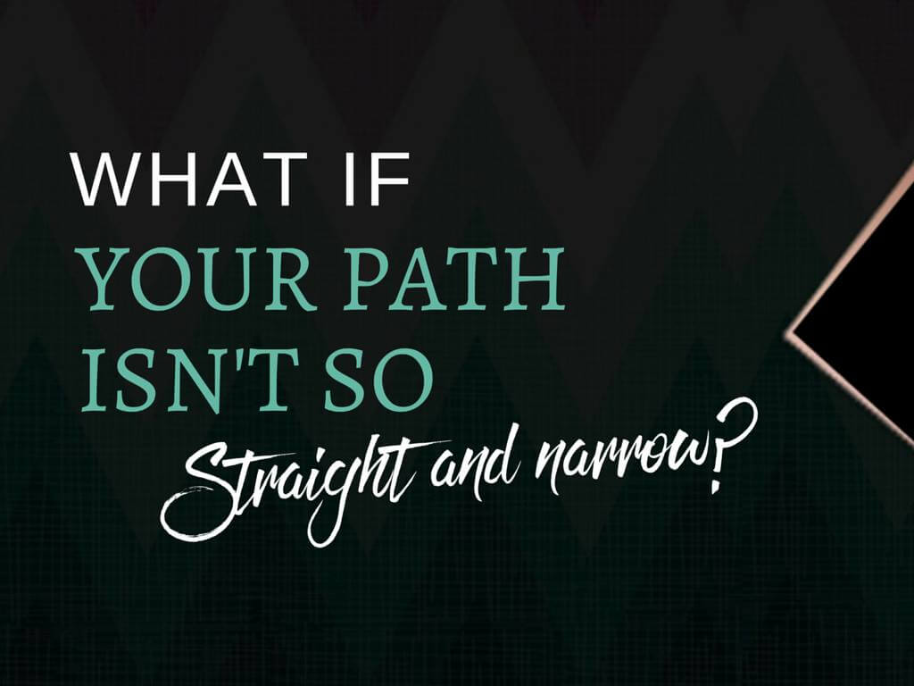 What If Your Path Isn't So Straight and Narrow?