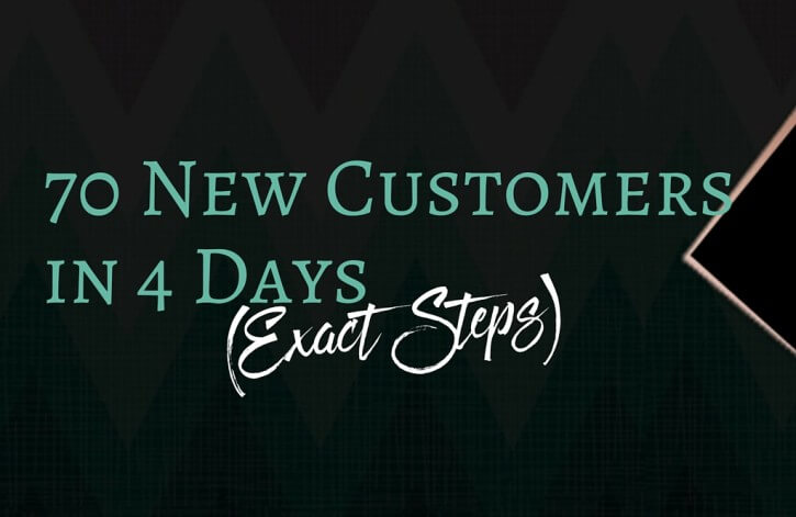 70 New Customers in 4 Days (Exact Steps)