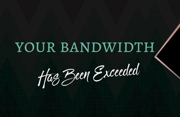 Your Bandwidth Has Been Exceeded