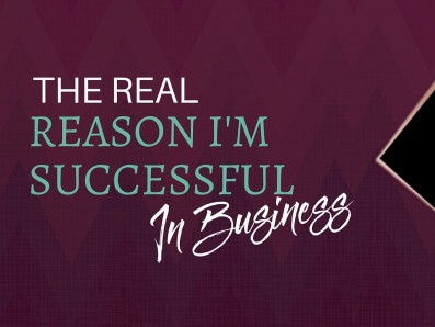 The REAL Reason I'm Successful in Business
