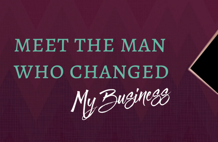 Meet The Man Who Changed My Business