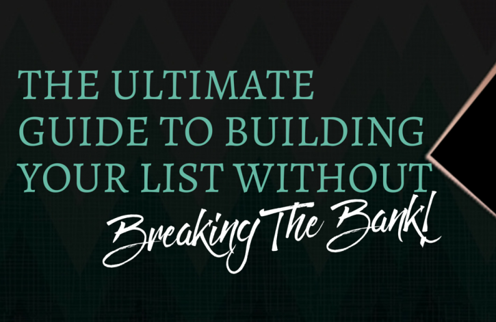 The Ultimate Guide to Building Your List Without Breaking The Bank