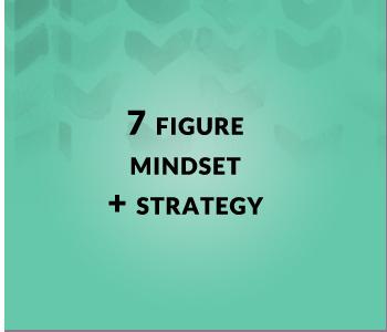 7 Figure Mindset & Strategy