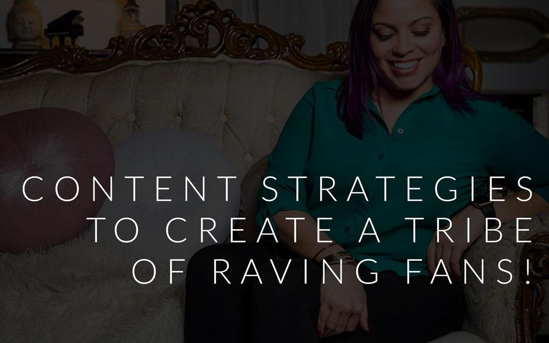 Content Strategies to Create a Tribe of Raving Fans (and Buyers!)