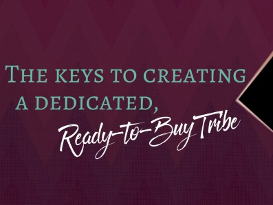 The Keys to Creating a Dedicated, Ready-to-Buy Tribe