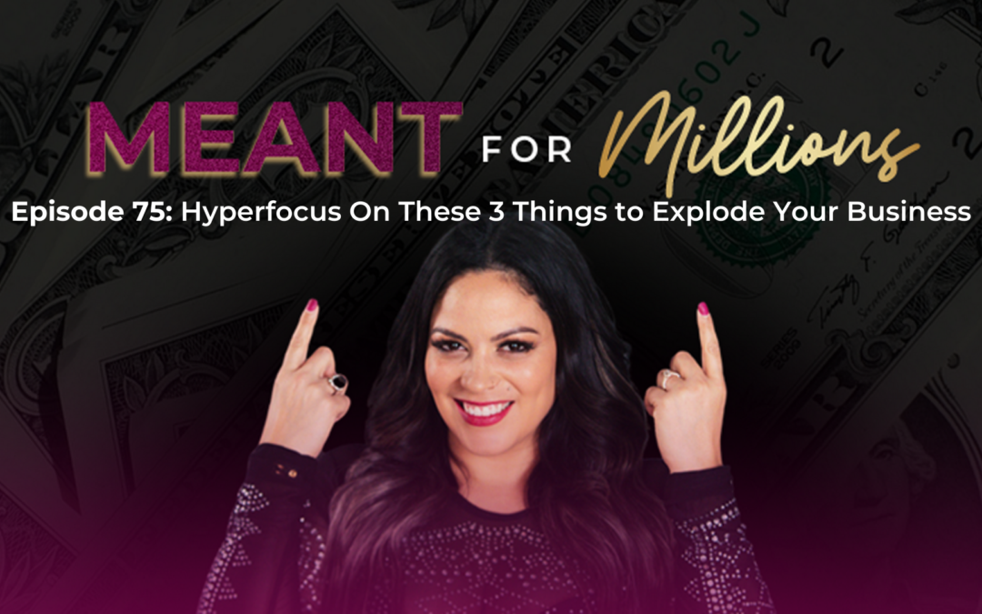 Hyperfocus on These 3 Things to Explode Your Business