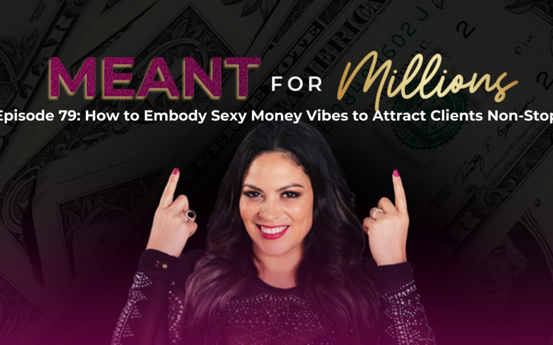 How to Embody Sexy Money Vibes to Attract Clients Non-Stop